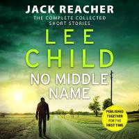No Middle Name: The Complete Collected Jack Reacher Stories (CD-Audio)