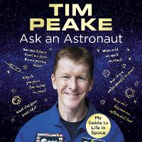 Ask an Astronaut: My Guide to Life in Space (Official Tim Peake Book) (CD-Audio)