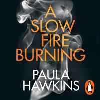 A Slow Fire Burning: The scorching new thriller from the author of The Girl on the Train (CD-Audio)