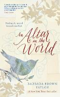 An Altar in the World: Finding the sacred beneath our feet (Paperback)
