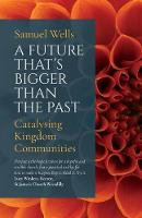 A Future That's Bigger Than The Past: Towards the renewal of the Church (Paperback)