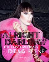 Alright Darling?: The Contemporary Drag Scene (Paperback)
