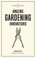 The Compendium of Amazing Gardening Innovations (Hardback)