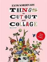 Extraordinary Things to Cut Out and Collage
