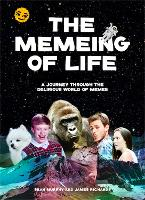 The Memeing of Life: A Journey Through the Delirious World of Memes (Paperback)