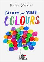Let's Make Some Great Art: Colours (Paperback)