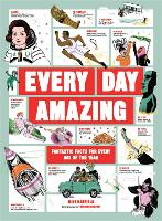 Every Day Amazing: Fantastic Facts for Every Day of the Year (Hardback)