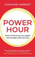 Power Hour: How to Focus on Your Goals and Create a Life You Love (Hardback)
