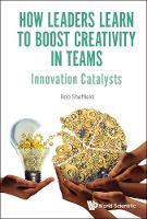 How Leaders Learn To Boost Creativity In Teams: Innovation Catalysts (Hardback)