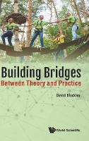 Building Bridges: Between Theory And Practice (Hardback)