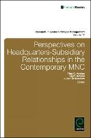 Perspectives on Headquarters-Subsidiary Relationships in the Contemporary MNC - Research in Global Strategic Management 17 (Hardback)