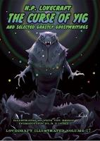 The Curse of Yig: And Selected Ghastly Ghostwritings - Lovecraft Illustrated 17 (Hardback)