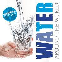 Water Around The World - Environmental Issues (Hardback)