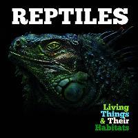 Reptiles - Living Things and Their Habitats (Hardback)