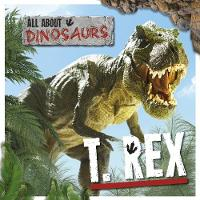 T. Rex - All About Dinosaurs (Hardback)