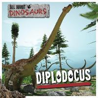 Diplodocus - All About Dinosaurs (Hardback)