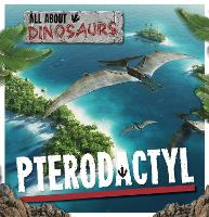 Pterodactyl - All About Dinosaurs (Hardback)