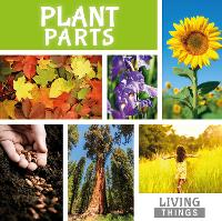 Plant Parts - Living Things (Hardback)