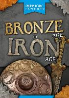 Bronze Age to Iron Age - Prehistoric Explorer (Hardback)