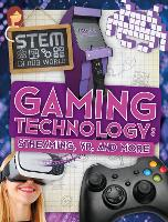 Gaming Technology: Streaming, VR and More - STEM In Our World (Hardback)