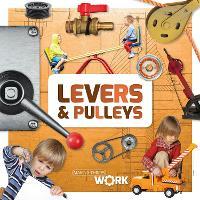 Levers & Pulleys - Making Things Work (Hardback)