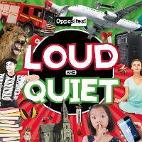 Loud and Quiet - Opposites! (Hardback)