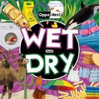 Wet and Dry - Opposites! (Hardback)