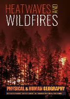 Heatwaves and Wildfires - Transforming Earth's Geography (Physical & Human Geography UK) (Hardback)