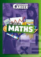My Job in Maths - Classroom to Career (Hardback)