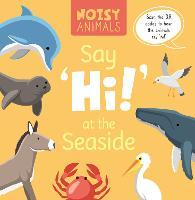 Say 'Hi!' at the Seaside - Noisy Animals (Hardback)