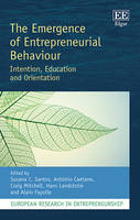 The Emergence of Entrepreneurial Behaviour: Intention, Education and Orientation - European Research in Entrepreneurship Series (Hardback)