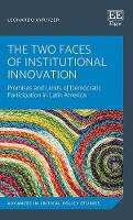 The Two Faces of Institutional Innovation: Promises and Limits of Democratic Participation in Latin America - Advances in Critical Policy Studies Series 1 (Hardback)