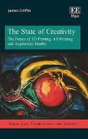 The State of Creativity: The Future of 3D Printing, 4D Printing and Augmented Reality - Elgar Law, Technology and Society Series (Hardback)