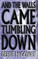 And the Walls Came Tumbling Down (Paperback)
