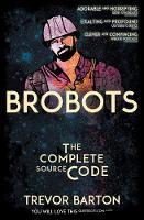 Brobots: The Complete Source Code (Paperback)