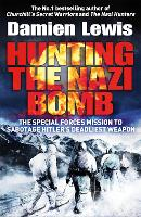 Hunting the Nazi Bomb: The Special Forces Mission to Sabotage Hitler's Deadliest Weapon (Paperback)