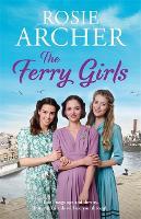 The Ferry Girls: A heart-warming saga of secrets, friendships and wartime spirit (Hardback)