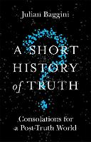 A Short History of Truth: Consolations for a Post-Truth World (Paperback)