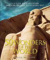 Wonders of the World: The Greatest Man-made Constructions from the Pyramids of Giza to the Golden Gate Bridge (Hardback)