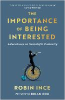 The Importance of Being Interested: Adventures in Scientific Curiosity (Hardback)