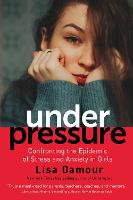 Under Pressure: Confronting the Epidemic of Stress and Anxiety in Girls (Paperback)