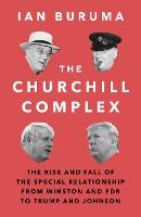 The Churchill Complex: The Rise and Fall of the Special Relationship from Winston and FDR to Trump and Johnson (Paperback)
