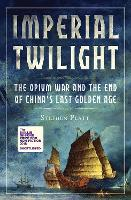 Imperial Twilight: The Opium War and the End of China's Last Golden Age (Hardback)
