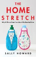The Home Stretch: Why the Gender Revolution Stalled at the Kitchen Sink (Hardback)
