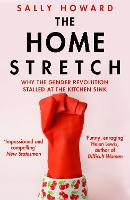 The Home Stretch: Why the Gender Revolution Stalled at the Kitchen Sink (Paperback)