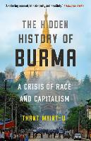 The Hidden History of Burma: A Crisis of Race and Capitalism (Paperback)