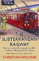 The Subterranean Railway: How the London Underground was Built and How it Changed the City Forever (Paperback)