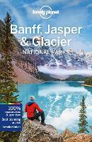 Lonely Planet Banff, Jasper and Glacier National Parks - Travel Guide (Paperback)