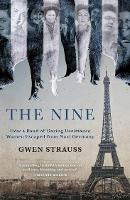 The Nine: How a Band of Daring Resistance Women Escaped from Nazi Germany - The Powerful True Story (Paperback)