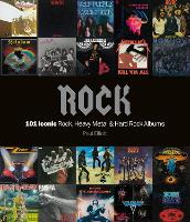 Rock: 101 Iconic Rock, Heavy Metal and Hard Rock Albums